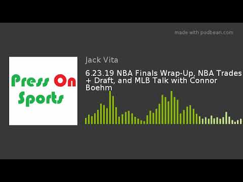 6.23.19 NBA Finals Wrap-Up, NBA Trades + Draft, and MLB Talk with Connor Boehm