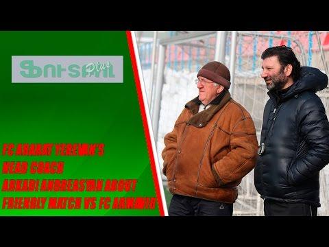 FC Ararat Yerevan's Head Coach  Arkadi Andreasyan About  Friendly Match Vs FC Armavir