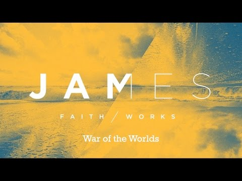 James 4:1-12 War of the Worlds
