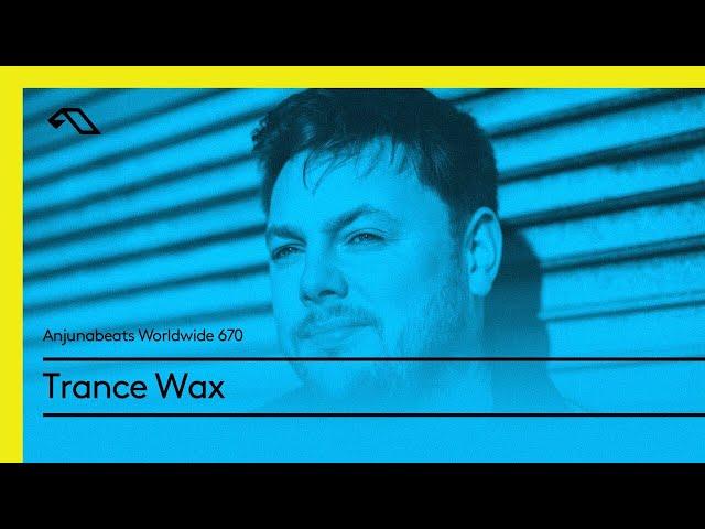Anjunabeats Worldwide 670 with Trance Wax