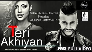 Teri Akhiyan | Sukh-E Muzical Doctorz Ft. ABRK | Latest Punjabi Song 2016 | Speed Records