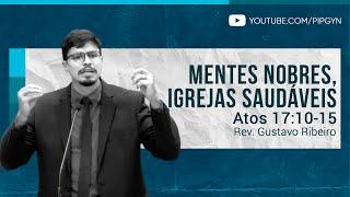 Mentes Nobres, Igrejas Saudáveis - Atos 17:10-15 | Rev. Gustavo Ribeiro