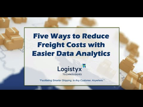 Logistyx Webinar - Five Ways to Reduce Freight Costs with Easier Data Analytics