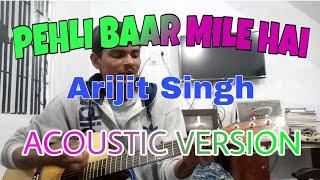 Pehli baar mile hai - Raj berman / arijit singh | acoustic guitar cover