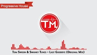 Tom Swoon & Swanky Tunes - Last Goodbye (Original Mix)