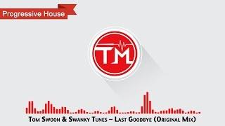 Tom Swoon & Swanky Tunes - Last Goodbye (Original Mix)