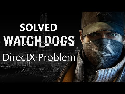 Watch Dogs DirectX 11 Problem Solved - Watch Dogs Requires That Graphics Hardware...