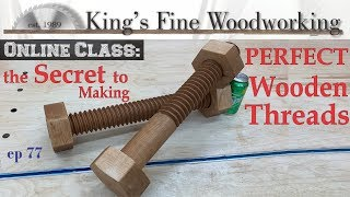 77 - The Secret to Making PERFECT Wooden Threads