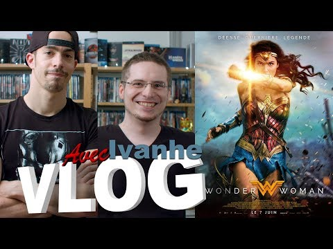 Vlog - Wonder Woman (avec Ivanhe)