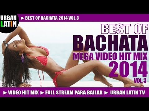 BACHATA 2014 VOL.3 - BEST OF BACHATA - ROMANTICA VIDEO HIT MIX (FULL STREAM MIX PARA BAILAR)