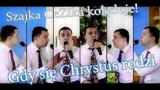 Szajka CeZika  KOLĘDUJE! - Gdy Się Chrystus Rodzi