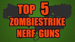 TOP 5! Zombie Strike Nerf Guns!