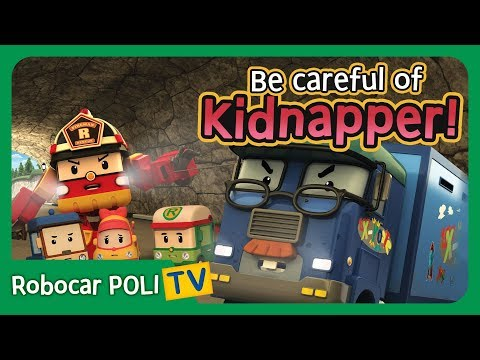 Be careful of the Kidnapper! | Robocar Poli Clips