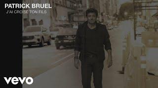 Patrick Bruel - J'ai croisé ton fils (Audio)