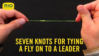 Seven knots for attaching a fly to leader tippet material and how to tie them