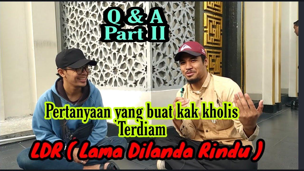 Q & A // kak kholis gk bisa jawab // Part II