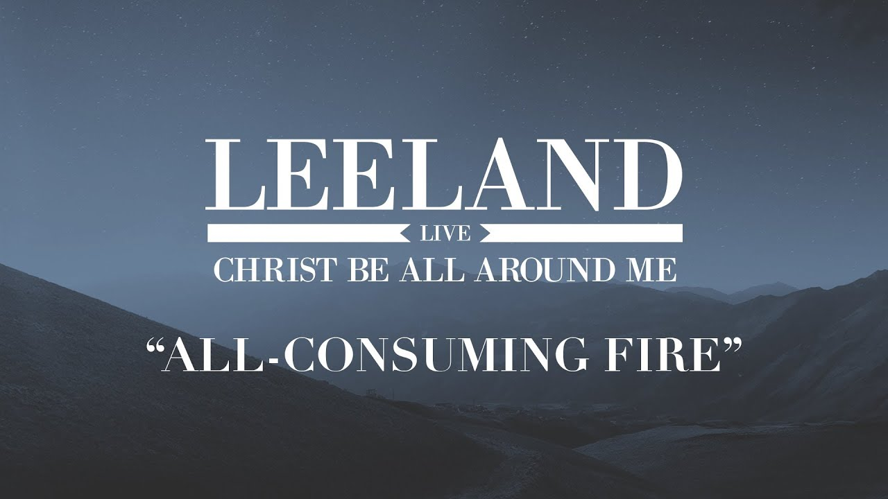 Leeland: All-Consuming Fire (Official Audio)