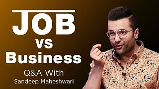 Job vs Business - Sandeep Maheshwari