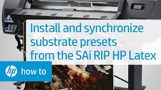 Installing & Synchronizing Substrate Presets from the SAi RIP on the HP Latex | HP Printers | HP