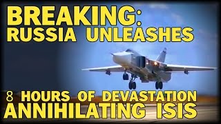 BREAKING: RUSSIA UNLEASHES 8 HOURS OF DEVASTATION IN NEW BOMBING CAMPAIGN TO ANNIHILATE lSlS