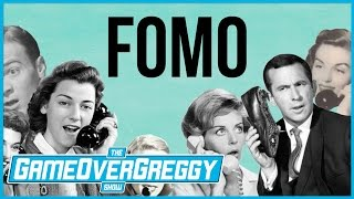 FOMO (Fear Of Missing Out) - The GameOverGreggy Show Ep. 162 (Pt. 4)