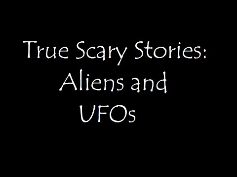True Scary Stories: Aliens and UFOs Mashup