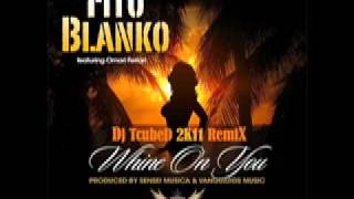 * NEW 2011 * FITO BLANKO feat Omari Ferrari - Whine On You - HIPHOP/REGGAE Remix