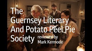The Guernsey Literary And Potato Peel Pie Society reviewed by Mark Kermode