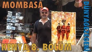 Mombasa Kenya 8. Bölüm Dünyagezegeni