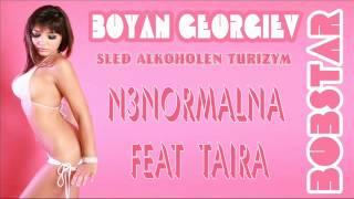 Boyan Georgiev BoBsTaR feat n3normalna & Taira - Sled Alkoholen Turizym
