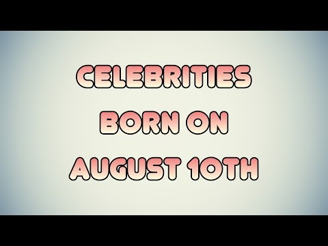 Celebrities born on August 10th