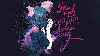 Yêu Anh Yêu Đến Đau Lòng - Song Thư (Lyrics Video)