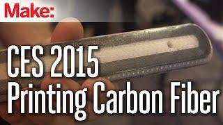 CES 2015: 3D Printing Carbon Fiber