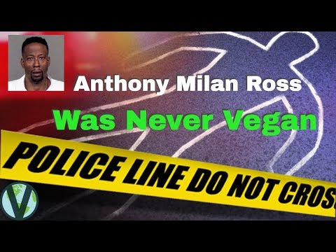 Special Report: Anthony Milan Ross Was Never Vegan