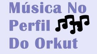 Como Botar Mùsica No Perfil Do Novo Orkut . ((Método 2013))