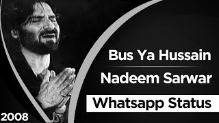 Whatsapp Status | Nadeem Sarwar | Buss Ya Hussain -  2008