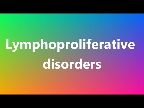 Lymphoproliferative disorders - Medical Meaning and Pronunciation
