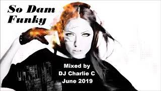 So Dam Funky - June 2019 - DJ Charlie C