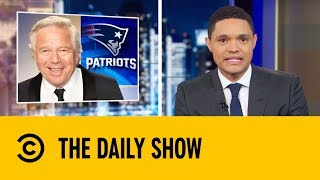 Robert Kraft's Legal Happy Ending | The Daily Show with Trevor Noah