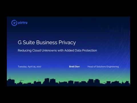 Webinar: G Suite Business Privacy — Reducing Cloud Unknowns with Added Data Protection