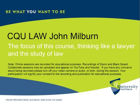 CQU – John Milburn. The focus of this course, thinking like a lawyer and the study of law