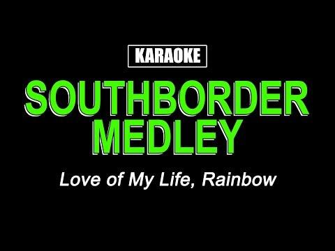 Karaoke - Southborder Medley (Love of My Life & Rainbow)