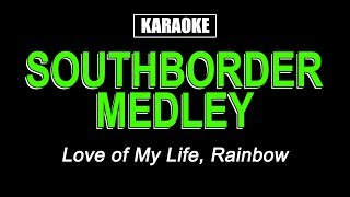 Karaoke - Southborder Medley (Love of My Life & Rainbow)