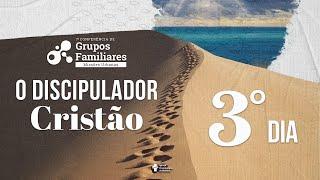 """3º dia - 7ª Conferência de Grupos Familiares """"O Discipulador Cristão """" - Pr. Elias Dantas."""