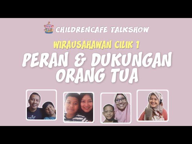 Wirausahawan Cilik 1 - Peran & Dukungan Orang Tua #childrencafetalkshow