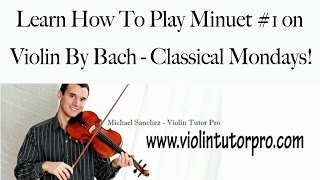learn how to play minuet 1 on violin by bach classical mondays