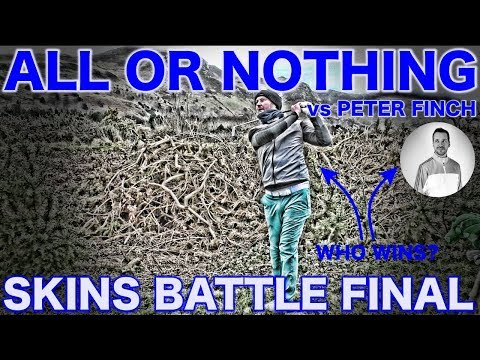 ALL OR NOTHING   THE SKINS FINAL vs PETER FINCH