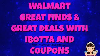 WALMART GREAT FINDS & GREAT DEALS WITH IBOTTA AND COUPONS
