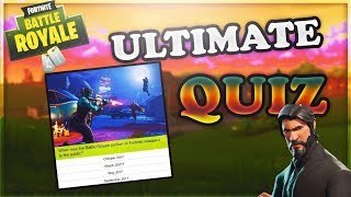 FORTNITE QUIZ! HOW WELL DO YOU KNOW FORTNITE BATTLE ROYALE