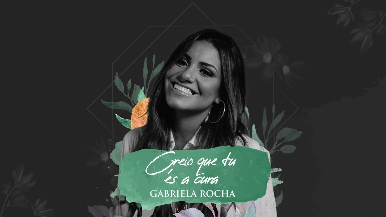 GABRIELA ROCHA - CREIO QUE TU ÉS A CURA (LYRIC VÍDEO)